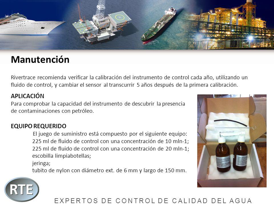 EXPERTOS DE CONTROL DE CALIDAD DEL AGUA Manutención Rivertrace recomienda verificar la calibración del instrumento de control cada año, utilizando un