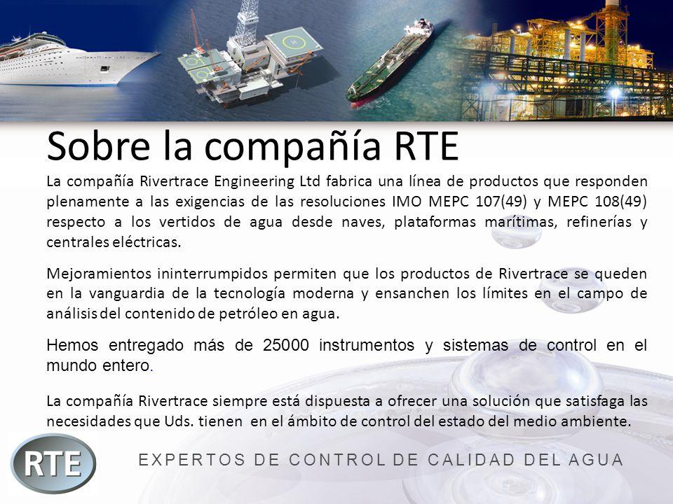 EXPERTOS DE CONTROL DE CALIDAD DEL AGUA Sobre la compañía RTE La compañía Rivertrace Engineering Ltd fabrica una línea de productos que responden plen