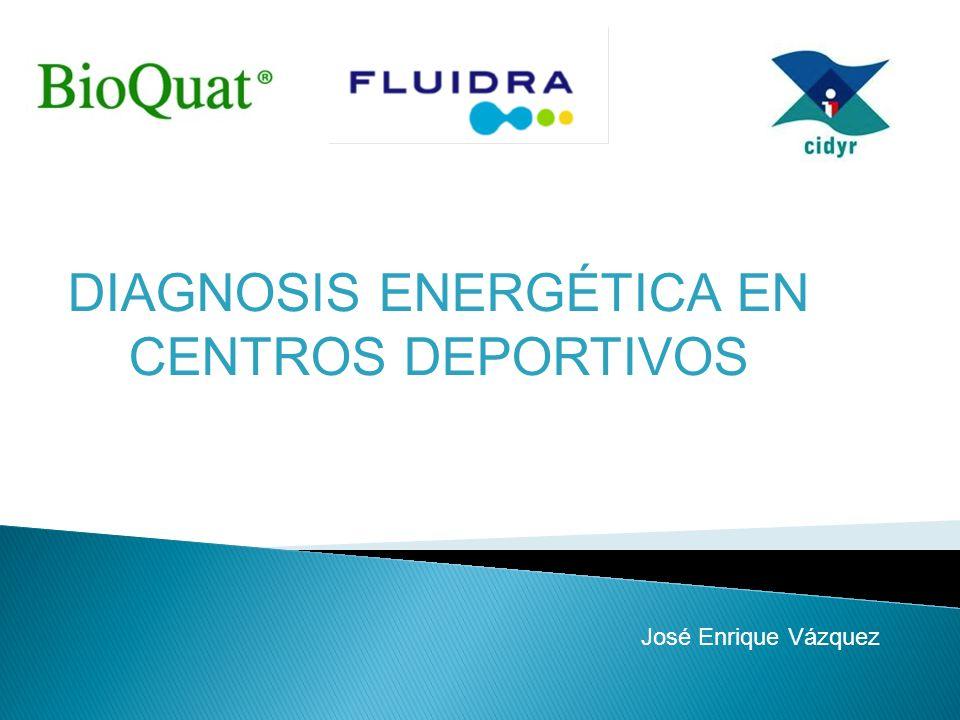 DIAGNOSIS ENERGÉTICA EN CENTROS DEPORTIVOS José Enrique Vázquez