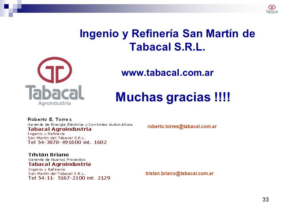 Ingenio y Refinería San Martín de Tabacal S.R.L. www.tabacal.com.ar tristan.briano@tabacal.com.ar Muchas gracias !!!! roberto.torres@tabacal.com.ar 33