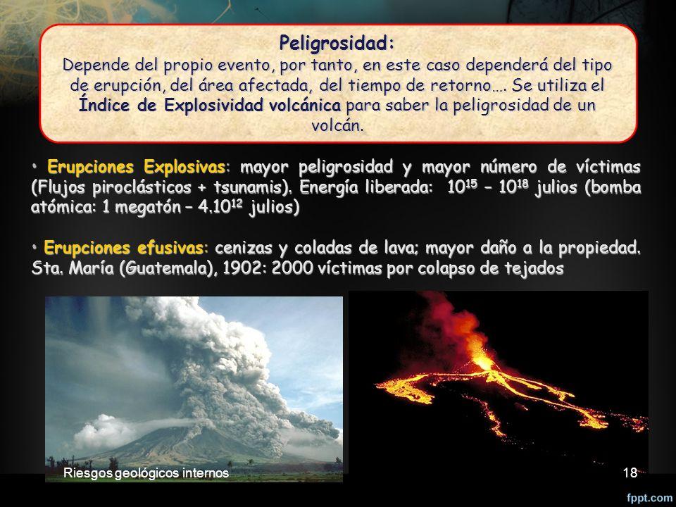 18 Erupciones Explosivas: mayor peligrosidad y mayor número de víctimas (Flujos piroclásticos + tsunamis).