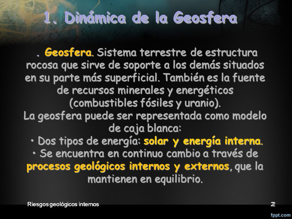 Riesgos geológicos internos2 1.Dinámica de la Geosfera Riesgos geológicos internos2..