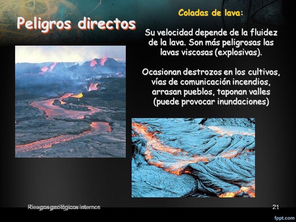 21 Peligros directos Coladas de lava: Su velocidad depende de la fluidez de la lava.