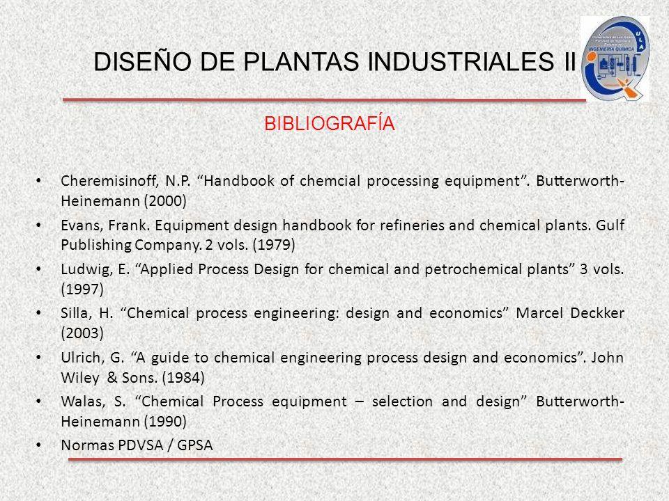 DISEÑO DE PLANTAS INDUSTRIALES II BIBLIOGRAFÍA Cheremisinoff, N.P.