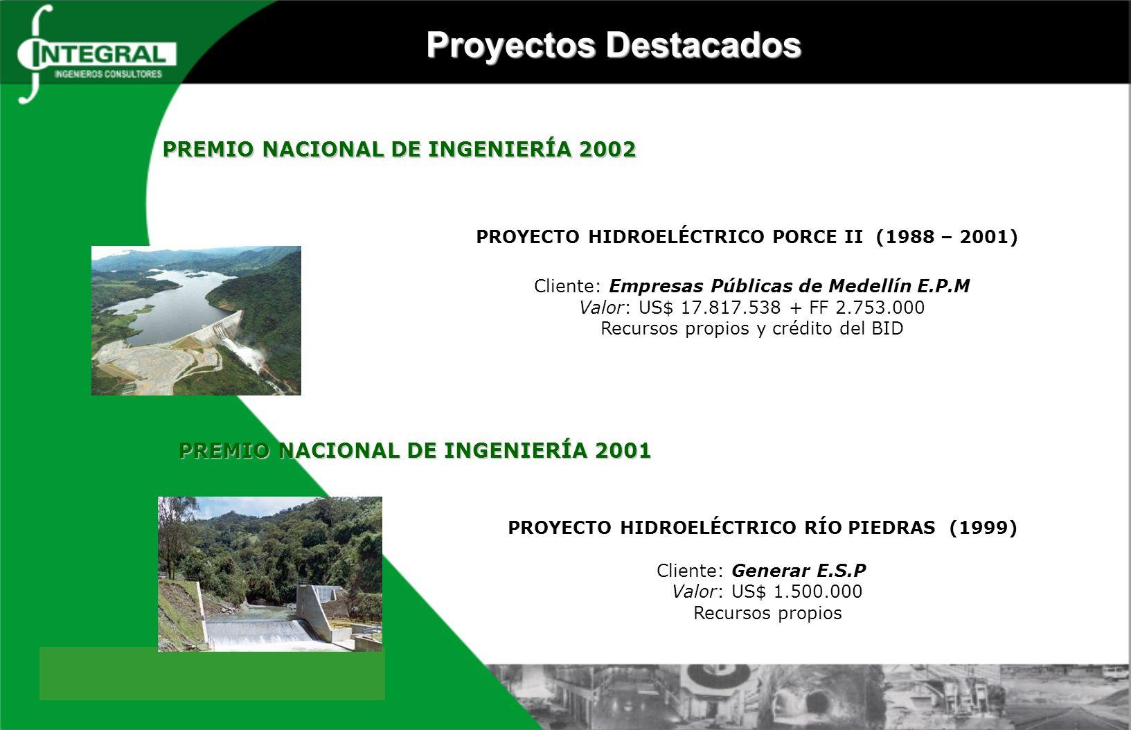 PROYECTO HIDROELÉCTRICO PORCE II (1988 – 2001) Cliente: Empresas Públicas de Medellín E.P.M Valor: US$ 17.817.538 + FF 2.753.000 Recursos propios y cr