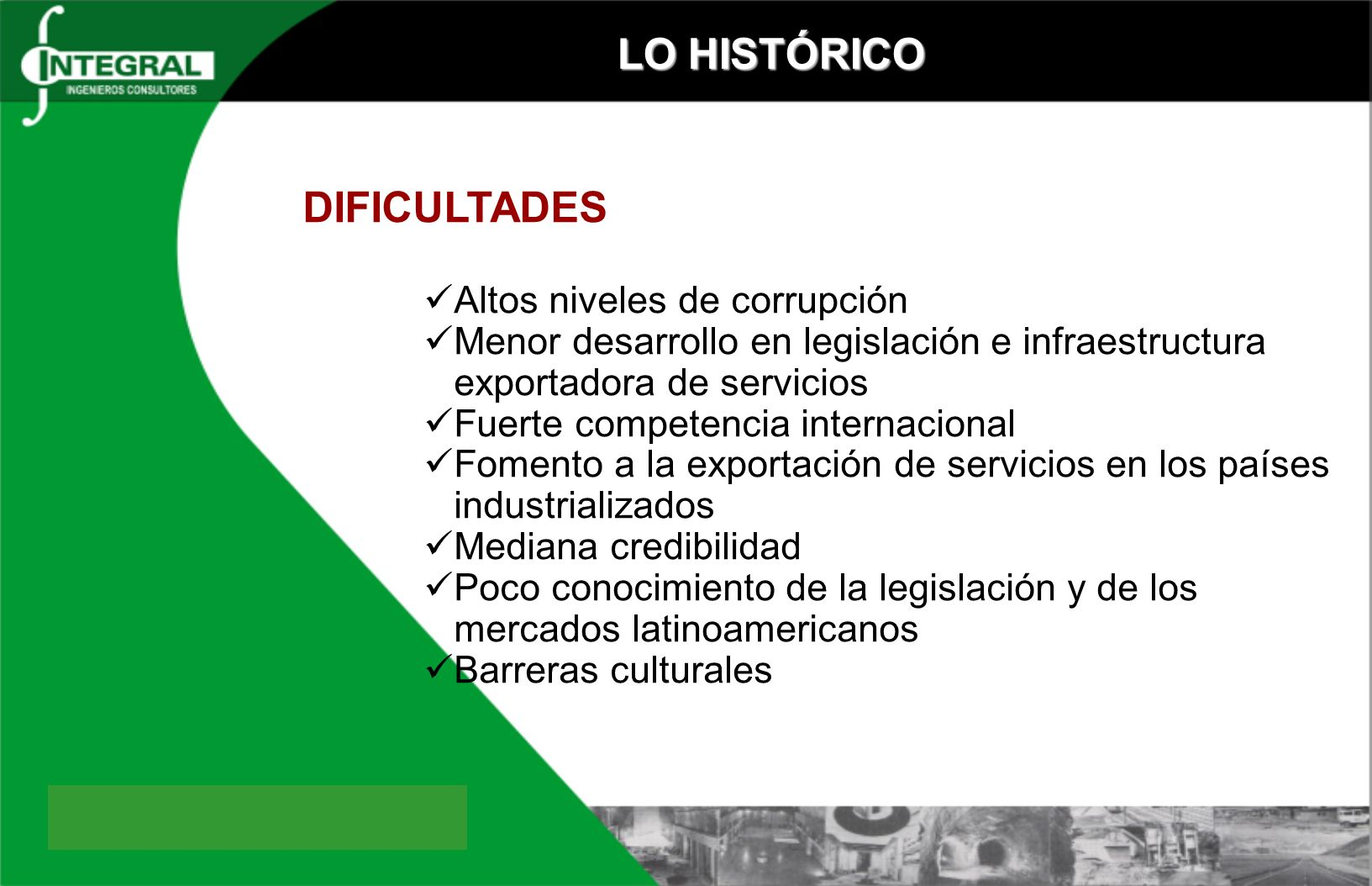 LO HISTÓRICO DIFICULTADES Altos niveles de corrupción Menor desarrollo en legislación e infraestructura exportadora de servicios Fuerte competencia in