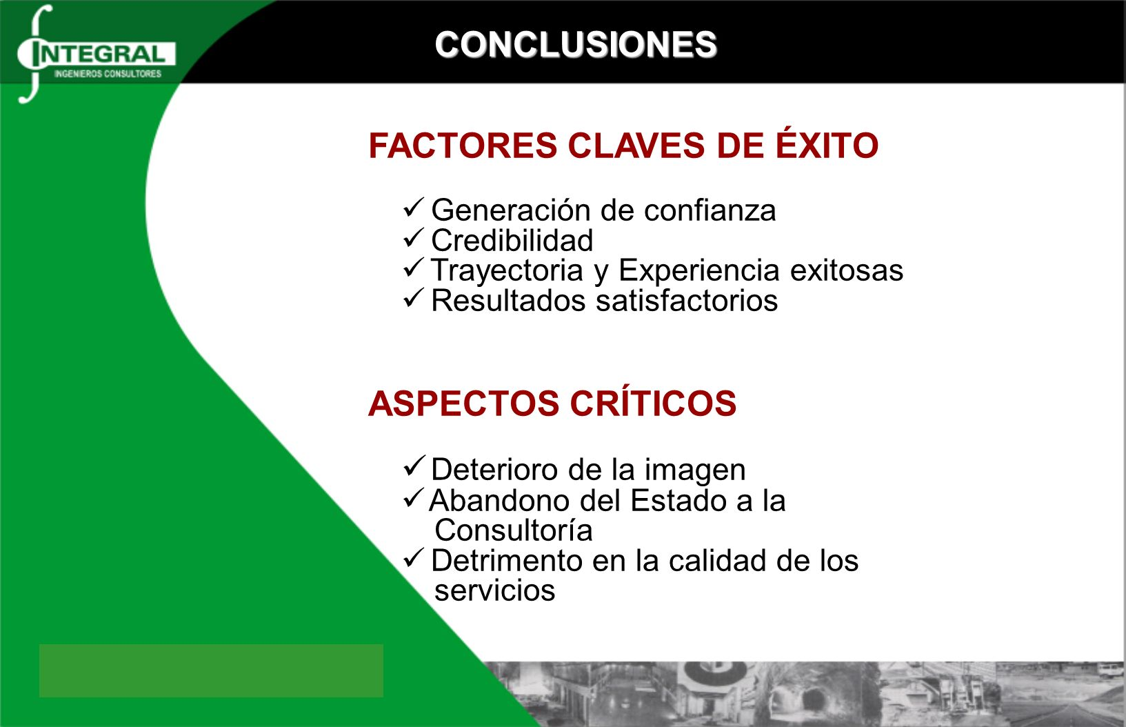 CONCLUSIONES FACTORES CLAVES DE ÉXITO Generación de confianza Credibilidad Trayectoria y Experiencia exitosas Resultados satisfactorios ASPECTOS CRÍTI