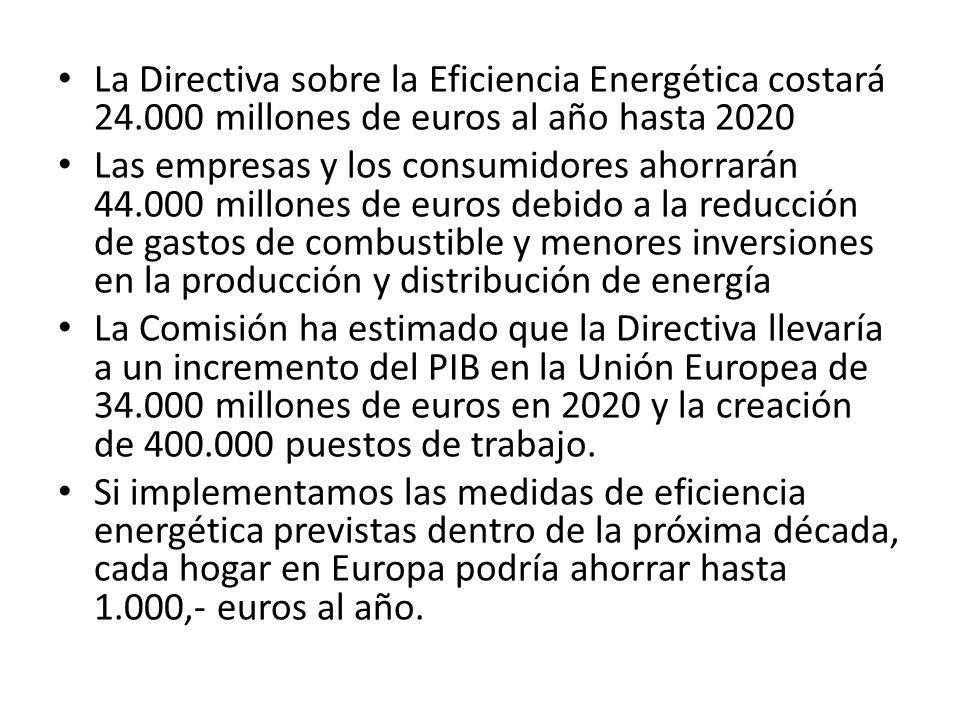 La Directiva sobre la Eficiencia Energética costará 24.000 millones de euros al año hasta 2020 Las empresas y los consumidores ahorrarán 44.000 millon
