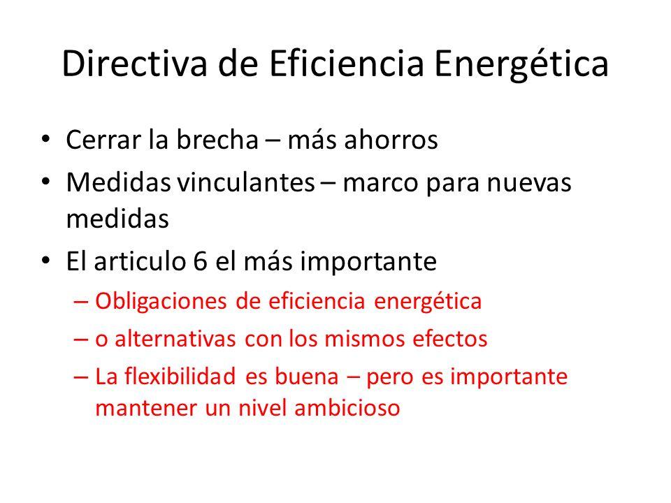 Directiva de Eficiencia Energética Cerrar la brecha – más ahorros Medidas vinculantes – marco para nuevas medidas El articulo 6 el más importante – Ob