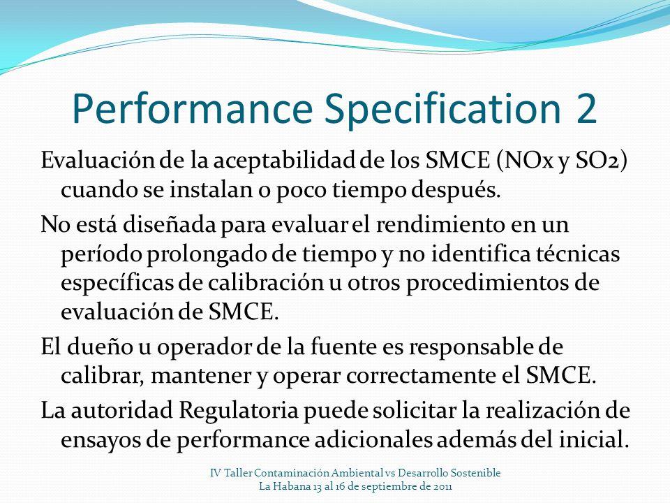 Performance Specification 2 Evaluación de la aceptabilidad de los SMCE (NOx y SO2) cuando se instalan o poco tiempo después. No está diseñada para eva