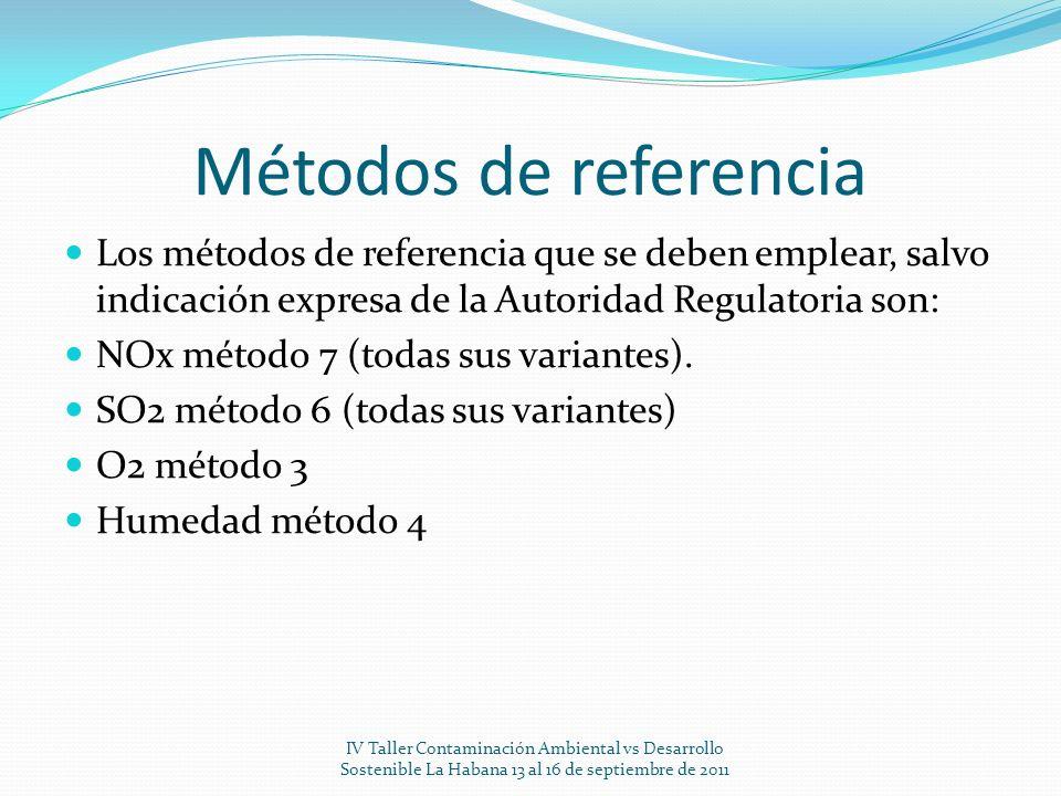 Métodos de referencia Los métodos de referencia que se deben emplear, salvo indicación expresa de la Autoridad Regulatoria son: NOx método 7 (todas su