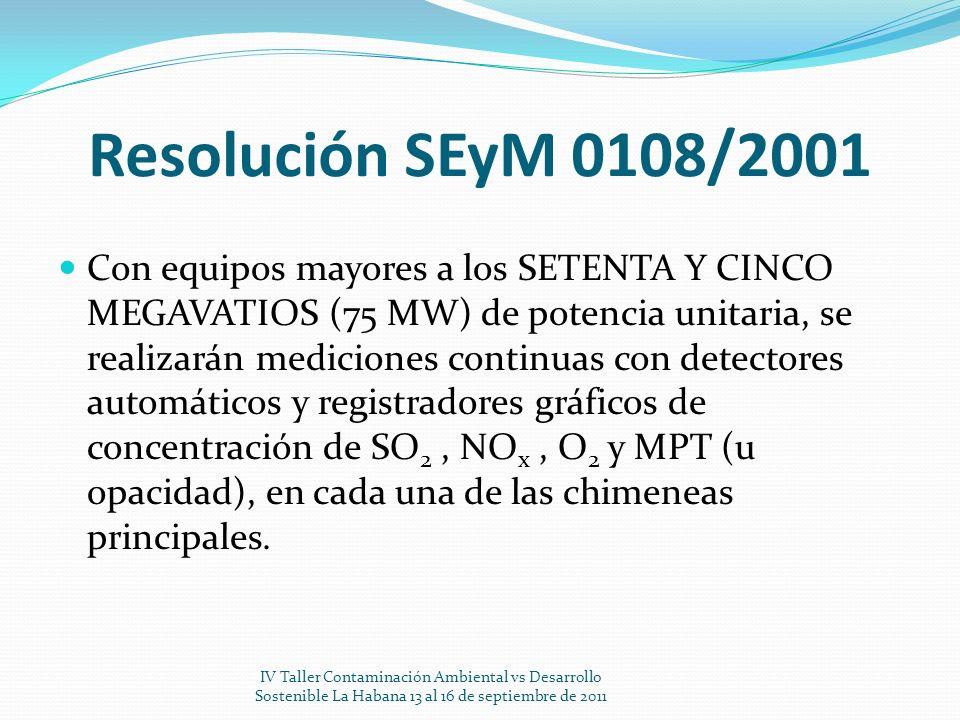 Resolución SEyM 0108/2001 Con equipos mayores a los SETENTA Y CINCO MEGAVATIOS (75 MW) de potencia unitaria, se realizarán mediciones continuas con de