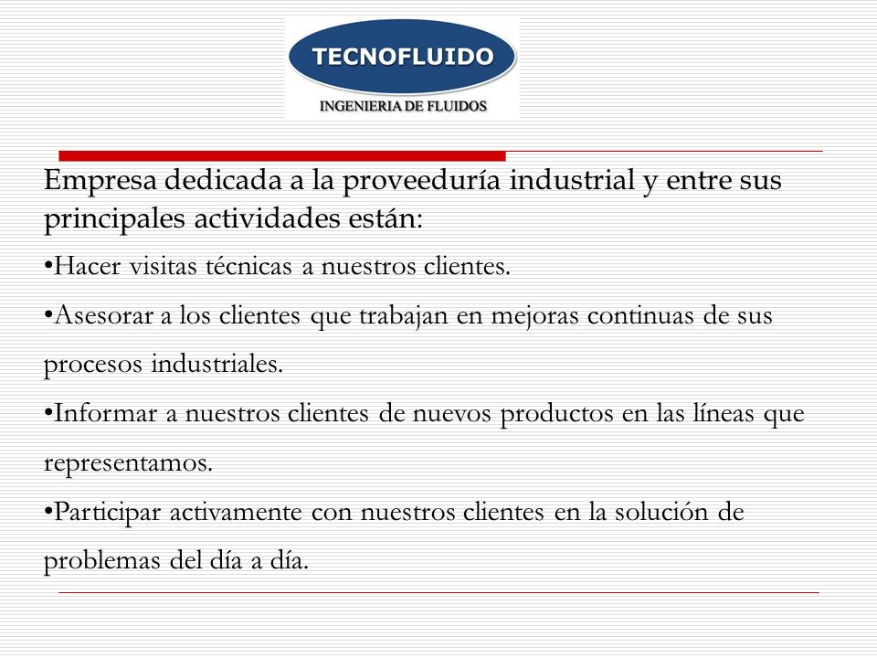 Empresa dedicada a la proveeduría industrial y entre sus principales actividades están: Hacer visitas técnicas a nuestros clientes. Asesorar a los cli