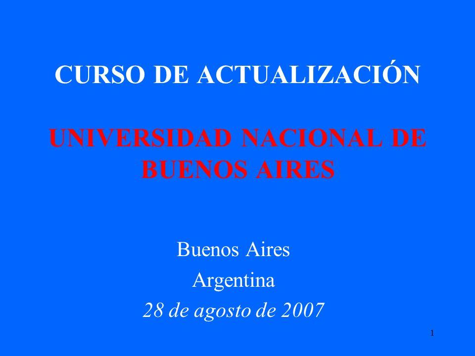 1 CURSO DE ACTUALIZACIÓN UNIVERSIDAD NACIONAL DE BUENOS AIRES Buenos Aires Argentina 28 de agosto de 2007