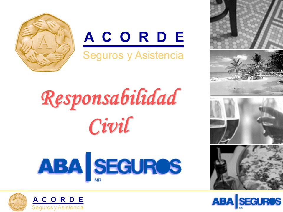 Seguros y Asistencia A C O R D E Responsabilidad Civil Seguros y Asistencia A C O R D E