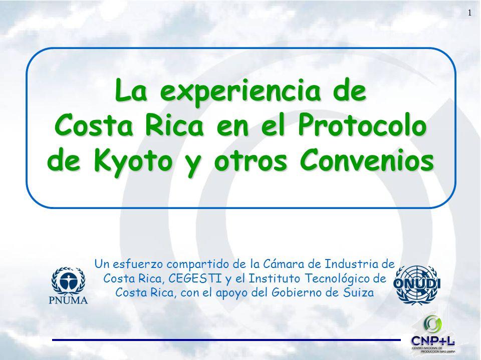 1 La experiencia de Costa Rica en el Protocolo de Kyoto y otros Convenios Un esfuerzo compartido de la Cámara de Industria de Costa Rica, CEGESTI y el Instituto Tecnológico de Costa Rica, con el apoyo del Gobierno de Suiza