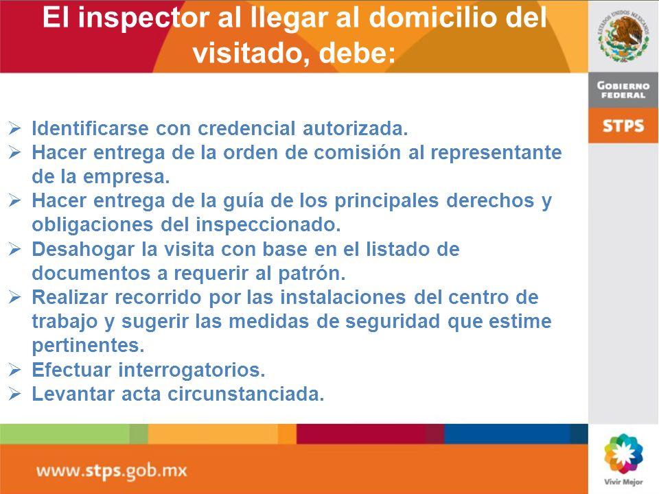 El inspector al llegar al domicilio del visitado, debe: EL INSPECTOR DEBE: Identificarse con credencial autorizada. Hacer entrega de la orden de comis