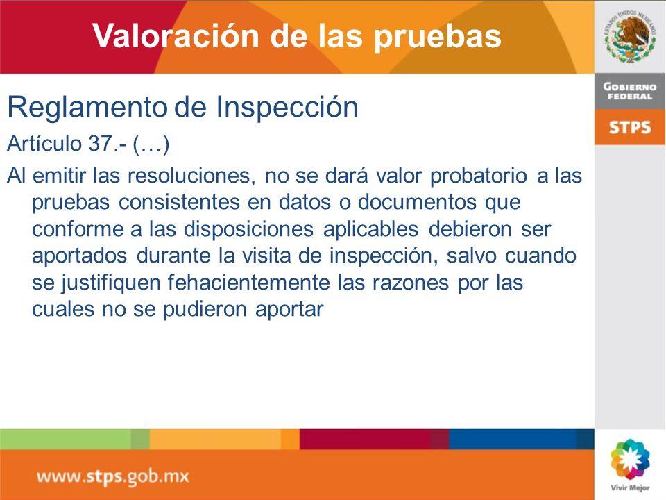 Valoración de las pruebas Reglamento de Inspección Artículo 37.- (…) Al emitir las resoluciones, no se dará valor probatorio a las pruebas consistente