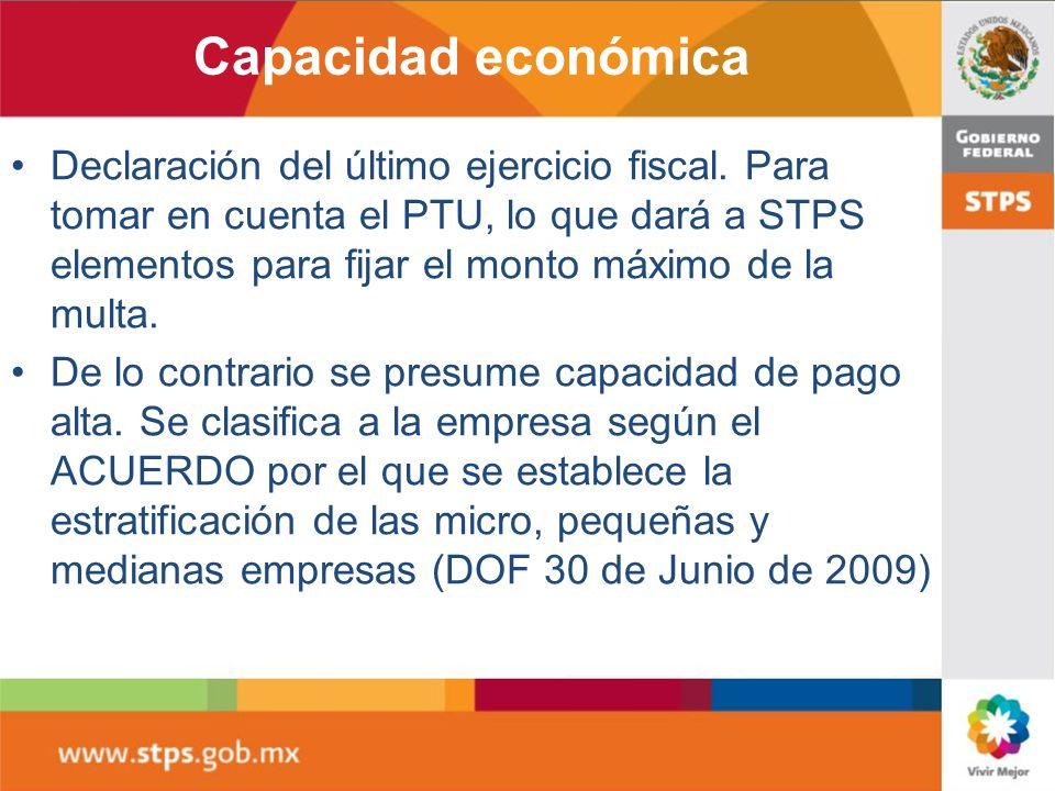 Capacidad económica Declaración del último ejercicio fiscal. Para tomar en cuenta el PTU, lo que dará a STPS elementos para fijar el monto máximo de l