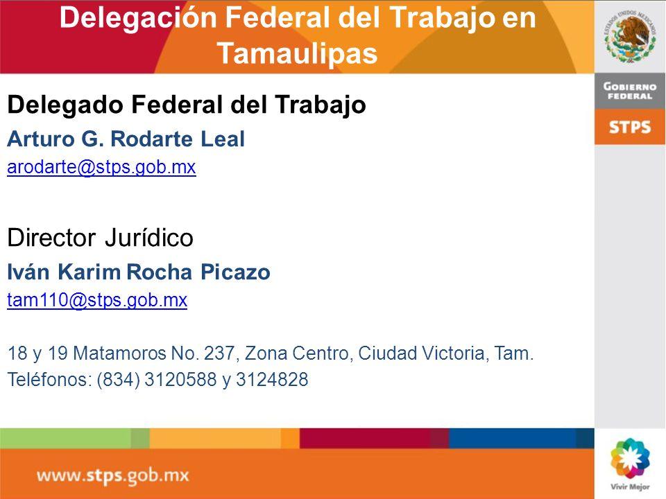 Delegación Federal del Trabajo en Tamaulipas Delegado Federal del Trabajo Arturo G. Rodarte Leal arodarte@stps.gob.mx Director Jurídico Iván Karim Roc