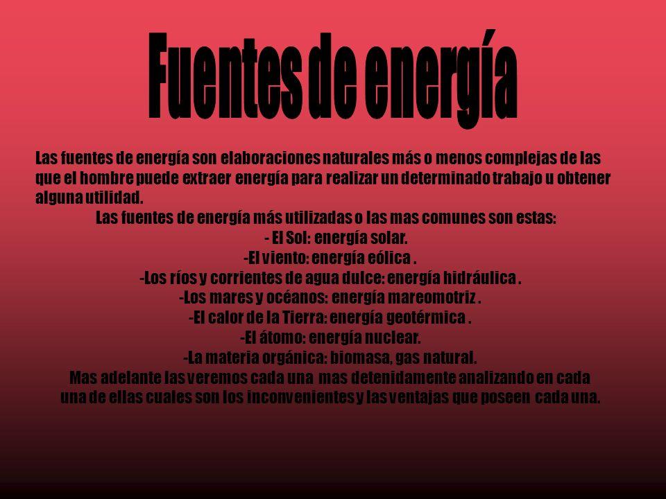 Las fuentes de energía son elaboraciones naturales más o menos complejas de las que el hombre puede extraer energía para realizar un determinado trabajo u obtener alguna utilidad.