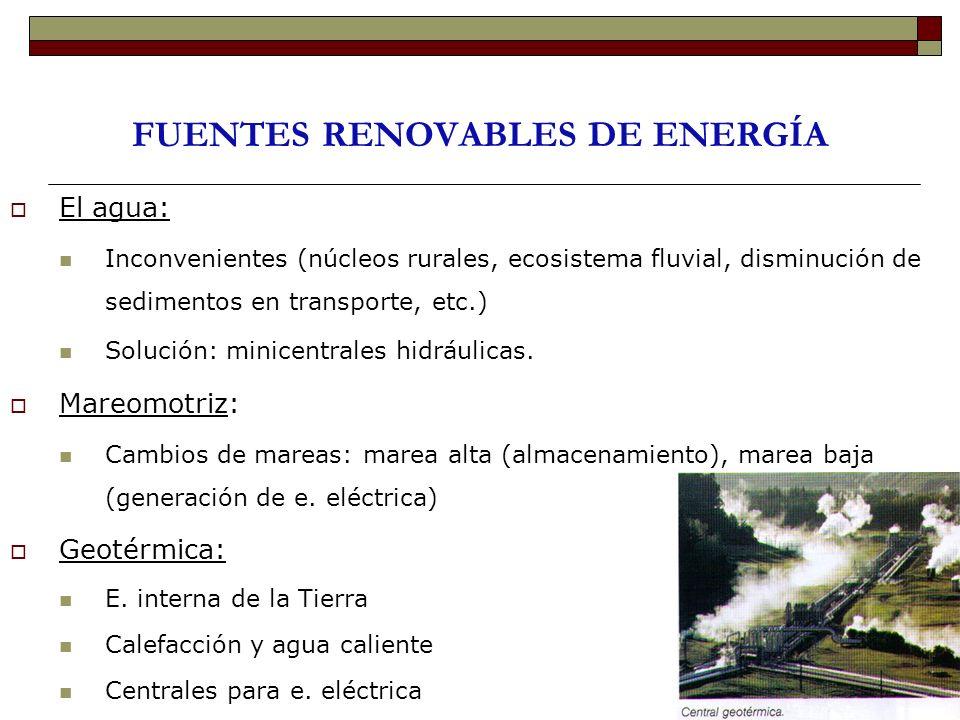 FUENTES RENOVABLES DE ENERGÍA El agua: Inconvenientes (núcleos rurales, ecosistema fluvial, disminución de sedimentos en transporte, etc.) Solución: m