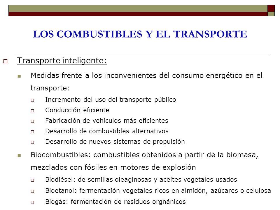 LOS COMBUSTIBLES Y EL TRANSPORTE Transporte inteligente: Medidas frente a los inconvenientes del consumo energético en el transporte: Incremento del u