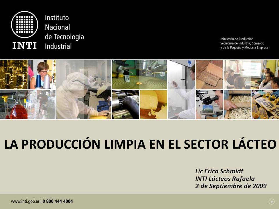 LA PRODUCCIÓN LIMPIA EN EL SECTOR LÁCTEO Lic Erica Schmidt INTI Lácteos Rafaela 2 de Septiembre de 2009