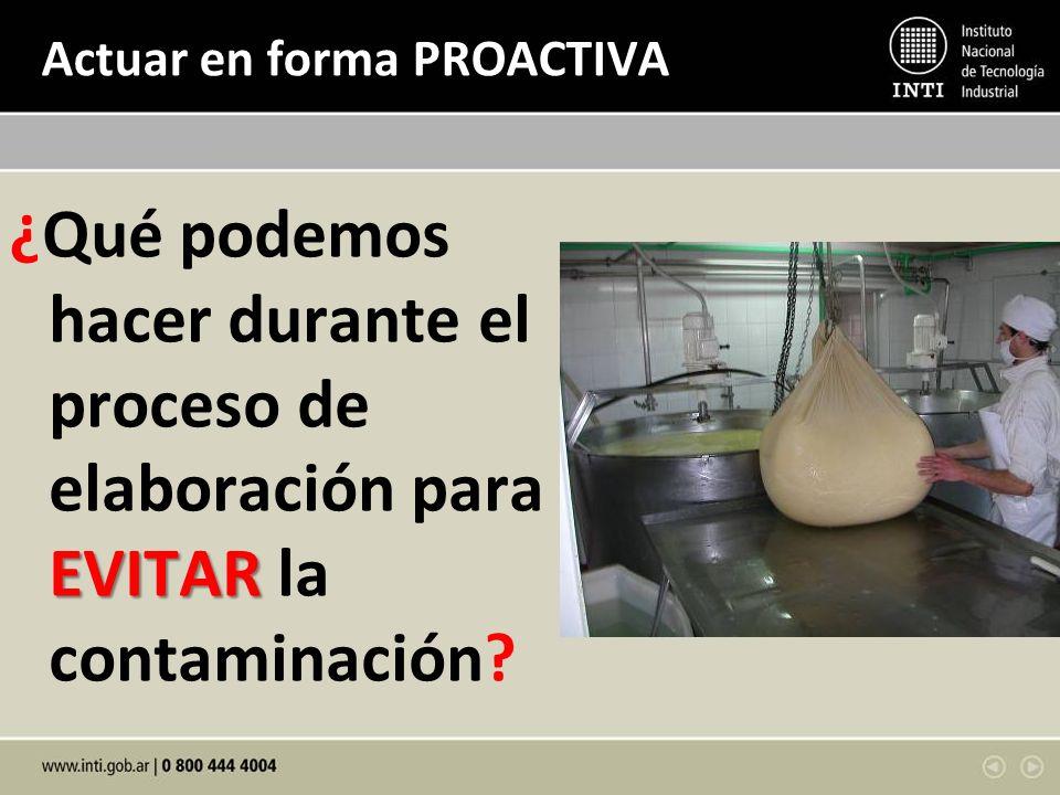 Actuar en forma PROACTIVA EVITAR ¿Qué podemos hacer durante el proceso de elaboración para EVITAR la contaminación?