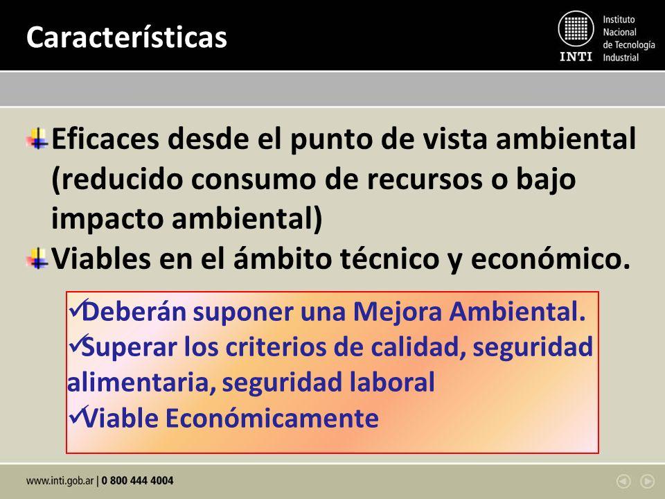 Características Eficaces desde el punto de vista ambiental (reducido consumo de recursos o bajo impacto ambiental) Viables en el ámbito técnico y económico.
