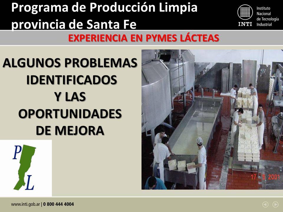Programa de Producción Limpia provincia de Santa Fe ALGUNOS PROBLEMAS IDENTIFICADOS IDENTIFICADOS Y LAS OPORTUNIDADES DE MEJORA EXPERIENCIA EN PYMES LÁCTEAS