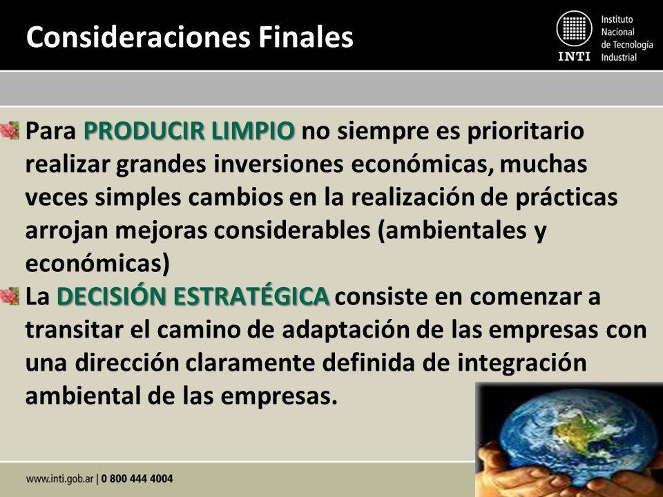 Consideraciones Finales PRODUCIR LIMPIO Para PRODUCIR LIMPIO no siempre es prioritario realizar grandes inversiones económicas, muchas veces simples c
