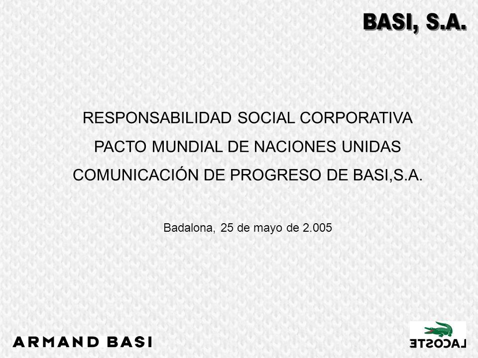 RESPONSABILIDAD SOCIAL CORPORATIVA PACTO MUNDIAL DE NACIONES UNIDAS COMUNICACIÓN DE PROGRESO DE BASI,S.A. Badalona, 25 de mayo de 2.005