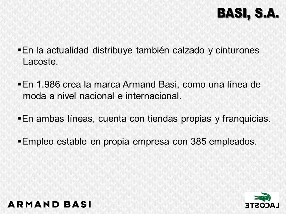 En la actualidad distribuye también calzado y cinturones Lacoste. En 1.986 crea la marca Armand Basi, como una línea de moda a nivel nacional e intern