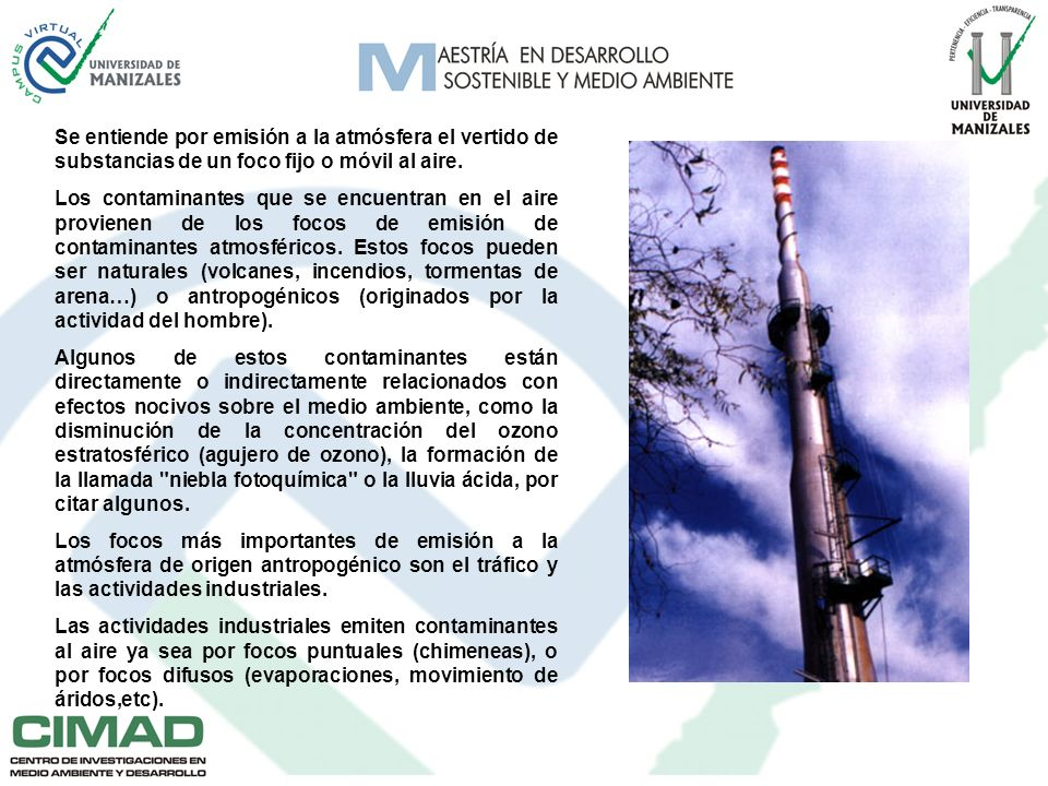 Se entiende por emisión a la atmósfera el vertido de substancias de un foco fijo o móvil al aire.