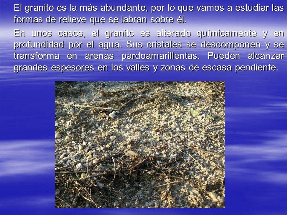 El granito es la más abundante, por lo que vamos a estudiar las formas de relieve que se labran sobre él.