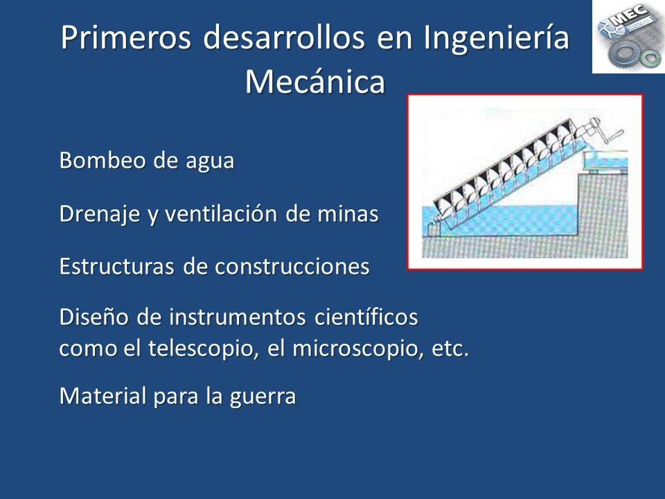 Primeros desarrollos en Ingeniería Mecánica Bombeo de agua Drenaje y ventilación de minas Estructuras de construcciones Diseño de instrumentos científ