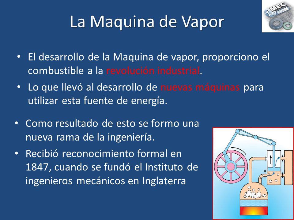 El desarrollo de la Maquina de vapor, proporciono el combustible a la revolución industrial. Lo que llevó al desarrollo de nuevas máquinas para utiliz
