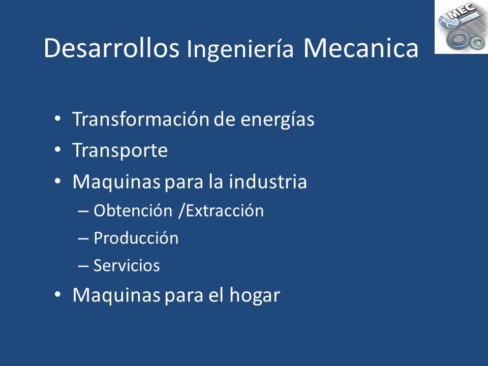 Transformación de energías Transporte Maquinas para la industria – Obtención /Extracción – Producción – Servicios Maquinas para el hogar Desarrollos I
