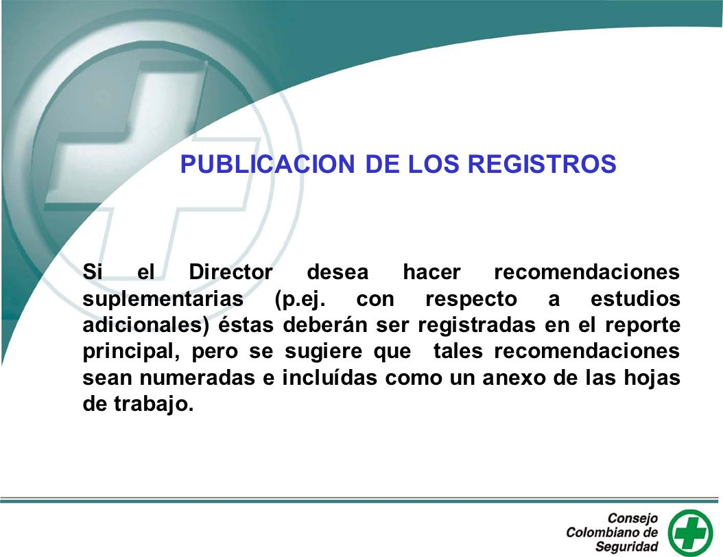 PUBLICACION DE LOS REGISTROS Si el Director desea hacer recomendaciones suplementarias (p.ej. con respecto a estudios adicionales) éstas deberán ser r