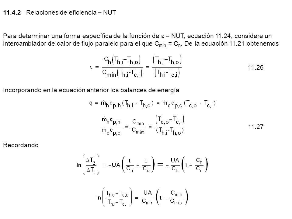 11.4.2 Relaciones de eficiencia – NUT Para determinar una forma específica de la función de ε – NUT, ecuación 11.24, considere un intercambiador de ca
