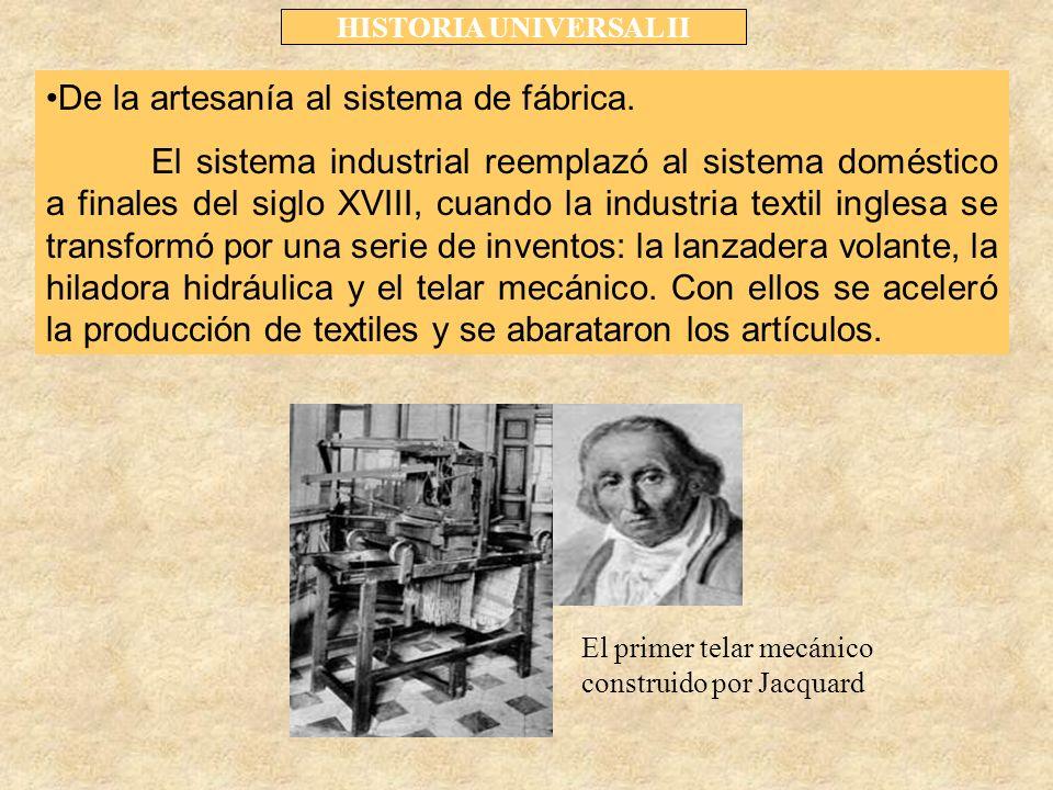 HISTORIA UNIVERSAL II De la artesanía al sistema de fábrica.