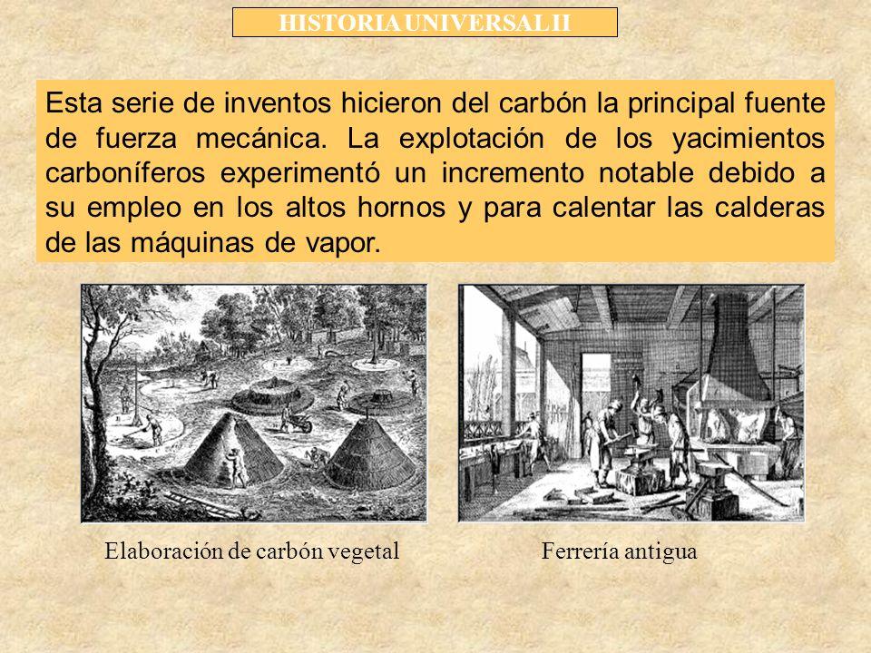 HISTORIA UNIVERSAL II Esta serie de inventos hicieron del carbón la principal fuente de fuerza mecánica.
