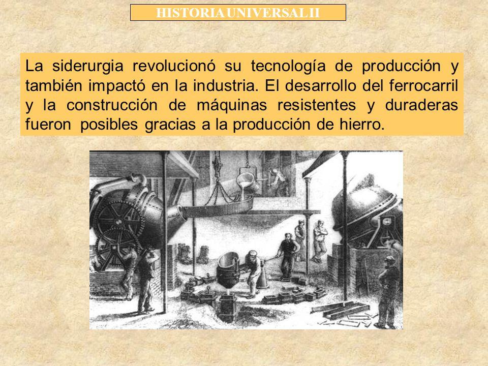 HISTORIA UNIVERSAL II La siderurgia revolucionó su tecnología de producción y también impactó en la industria.