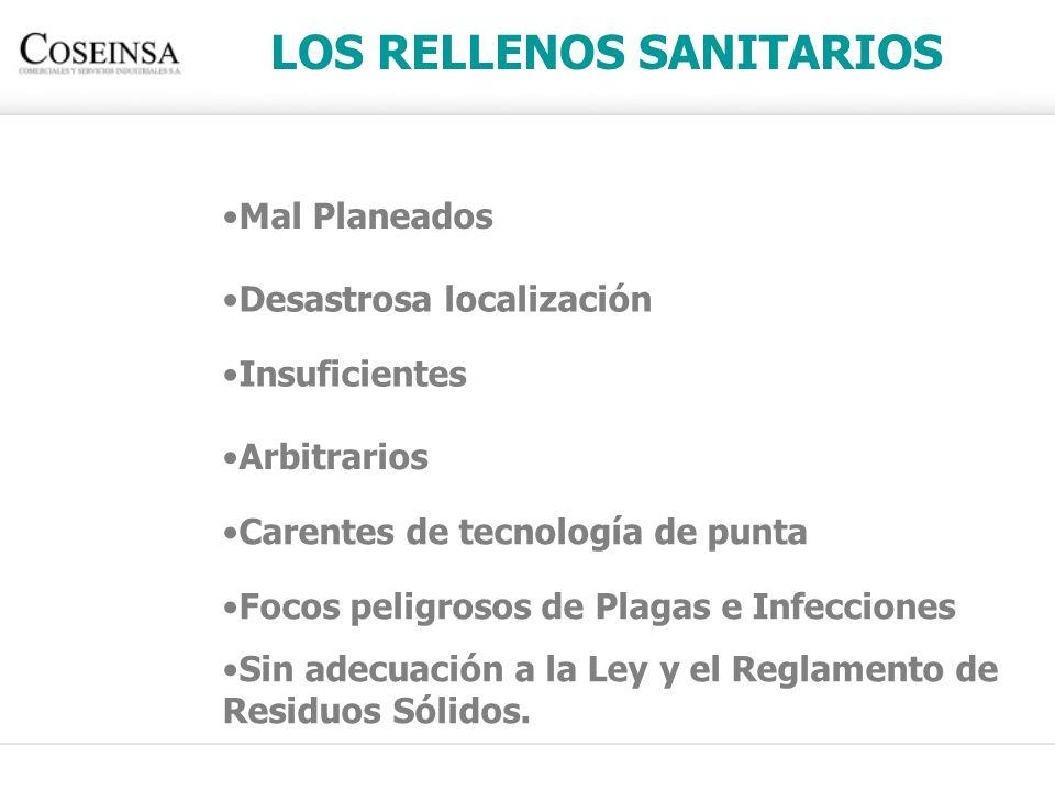 LOS RELLENOS SANITARIOS Mal Planeados Desastrosa localización Insuficientes Arbitrarios Carentes de tecnología de punta Focos peligrosos de Plagas e I