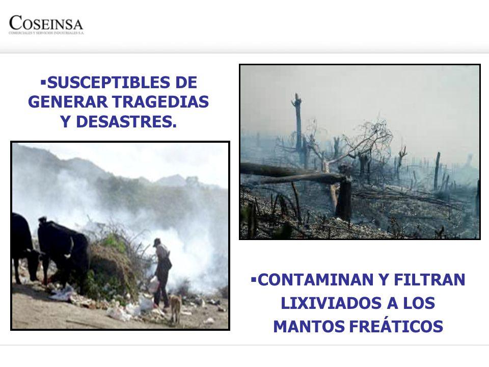 SUSCEPTIBLES DE GENERAR TRAGEDIAS Y DESASTRES. CONTAMINAN Y FILTRAN LIXIVIADOS A LOS MANTOS FREÁTICOS