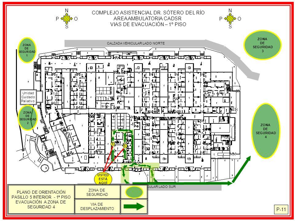 COMPLEJO ASISTENCIAL DR. SÓTERO DEL RÍO AREA AMBULATORIA CADSR VIAS DE EVACUACIÓN – 1º PISO N S O P N S O P P-11 CALZADA VEHICULAR LADO NORTE Unidad C