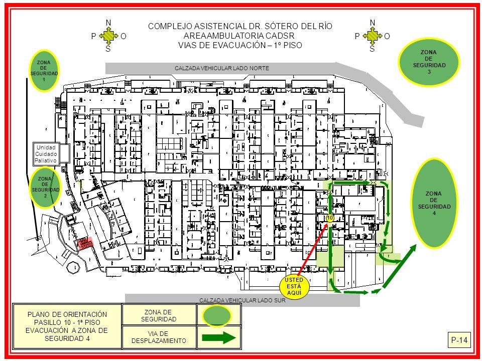 COMPLEJO ASISTENCIAL DR. SÓTERO DEL RÍO AREA AMBULATORIA CADSR VIAS DE EVACUACIÓN – 1º PISO N S O P N S O P P-14 CALZADA VEHICULAR LADO NORTE Unidad C