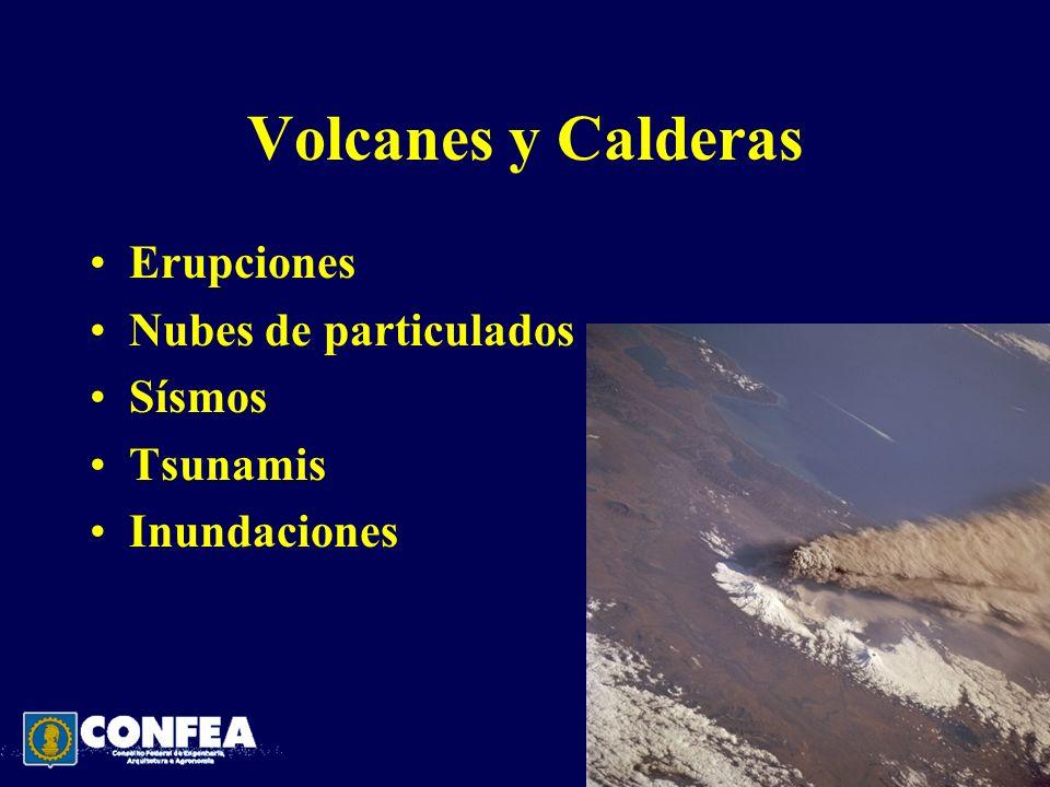 Volcanes y Calderas Erupciones Nubes de particulados Sísmos Tsunamis Inundaciones