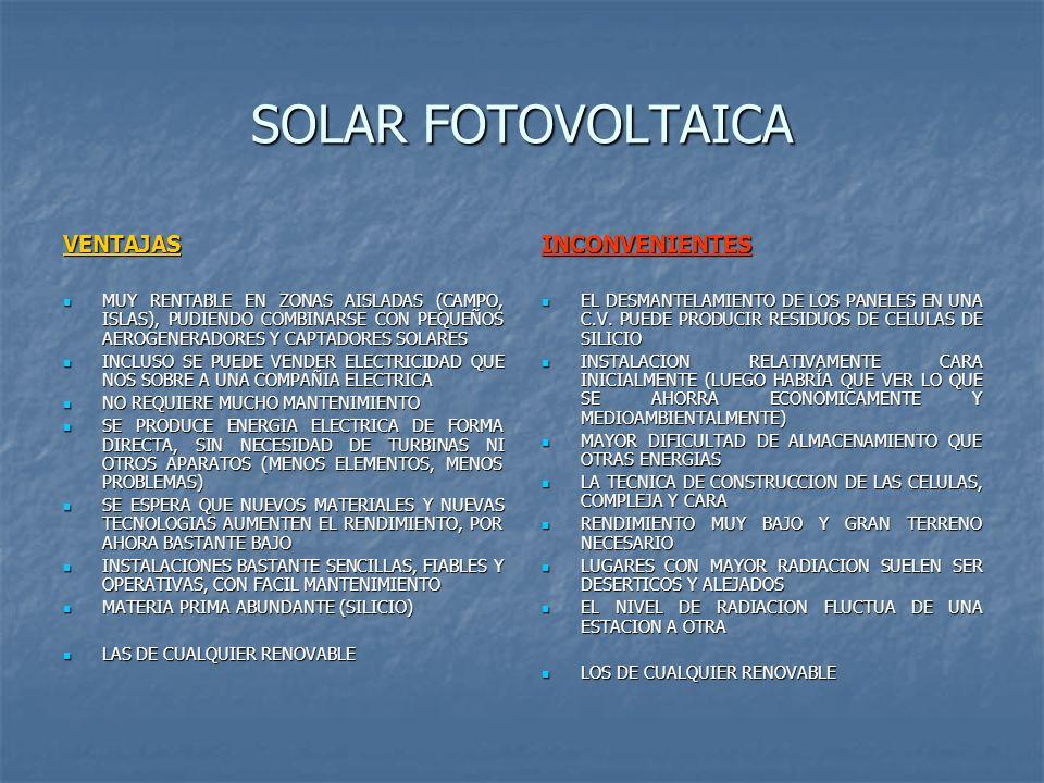 SOLAR FOTOVOLTAICA VENTAJAS MUY RENTABLE EN ZONAS AISLADAS (CAMPO, ISLAS), PUDIENDO COMBINARSE CON PEQUEÑOS AEROGENERADORES Y CAPTADORES SOLARES MUY R